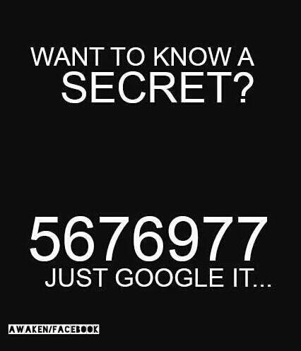 Type 5676977 in Google and learn about this secret!